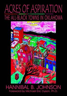 Acres of Aspiration: The All-Black Towns of Oklahoma by Hannibal B. Johnson