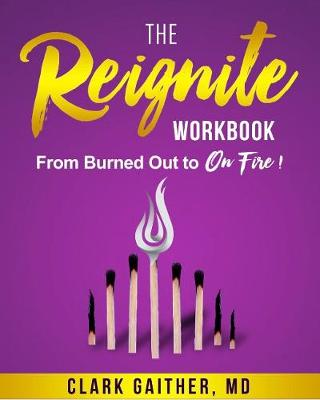 The Reignite Workbook by Dr. Clark Gaither