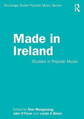 Made in Ireland: Studies in Popular Music by Aine Mangaoang