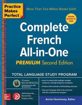 Practice Makes Perfect: Complete French All-in-One, Premium Second Edition by Annie Heminway