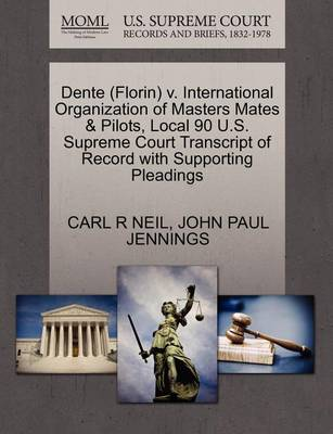 Dente (Florin) V. International Organization of Masters Mates & Pilots, Local 90 U.S. Supreme Court Transcript of Record with Supporting Pleadings by Carl R Neil