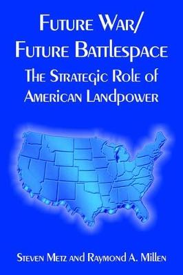 Future War/Future Battlespace by Steven Metz