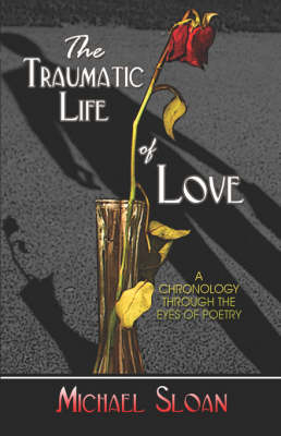 Traumatic Life of Love by Michael Sloan