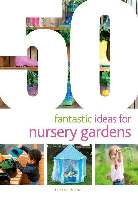 50 Fantastic Ideas for Nursery Gardens by June O'Sullivan