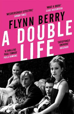 A Double Life: 'A thrilling page-turner' (Paula Hawkins, author of The Girl on the Train) by Flynn Berry