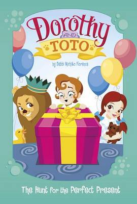 Dorothy and Toto the Hunt for the Perfect Present by Debbi Michiko Florence