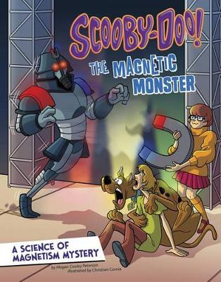 Scooby-Doo! A Science of Magnetism Mystery: The Magnetic Monster: The Magnetic Monster by Megan Cooley Peterson