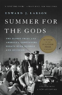 Summer for the Gods: The Scopes Trial and America's Continuing Debate Over Science and Religion by Edward J. Larson