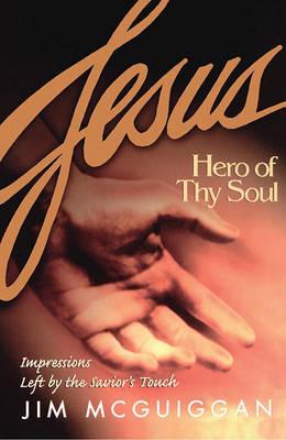 Jesus, Hero of Thy Soul by Jim McGuiggan
