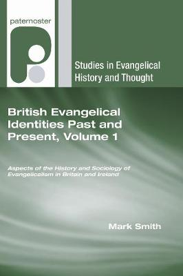 British Evangelical Identities Past and Present Aspects of the History and Sociology of Evangelicism in Britain and Ireland v. 1 by Mark Smith