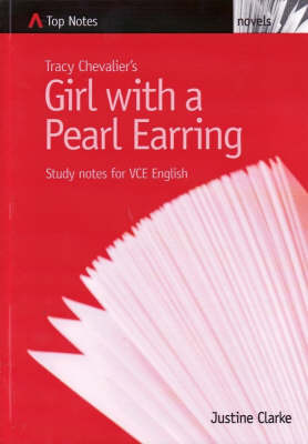 """Tracy Chevalier's """"Girl with a Pearl Earring"""": Study Notes for VCE English by Justine Clarke"""