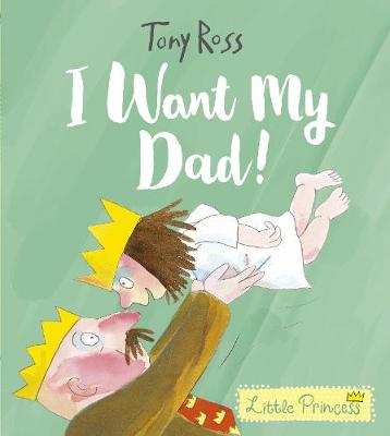 I Want My Dad! by Tony Ross
