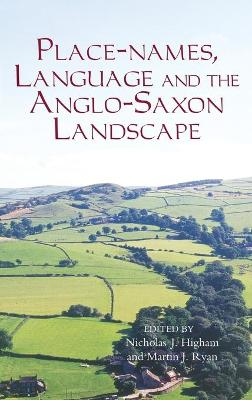 Place-names, Language and the Anglo-Saxon Landscape by N. J. Higham