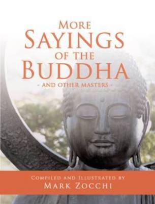 More Sayings of the Buddha by Mark Zocchi