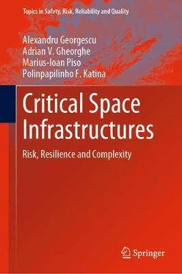 Critical Space Infrastructures: Risk, Resilience and Complexity by Alexandru Georgescu