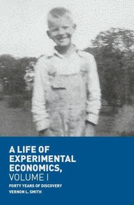 A Life of Experimental Economics, Volume I: Forty Years of Discovery by Vernon L. Smith