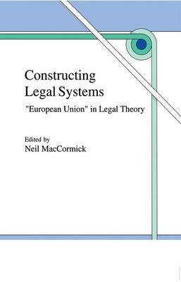 """Constructing Legal Systems: """"European Union"""" in Legal Theory by Neil MacCormick"""
