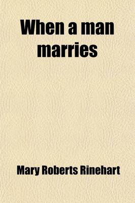 When a Man Marries by Mary Roberts Rinehart