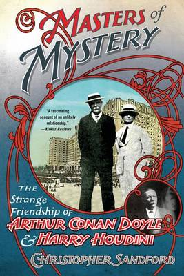 Masters of Mystery: The Strange Friendship of Arthur Conan Doyle and Harry Houdini by Christopher Sandford