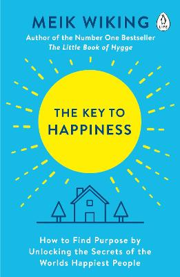 The Key to Happiness: How to Find Purpose by Unlocking the Secrets of the World's Happiest People by Meik Wiking