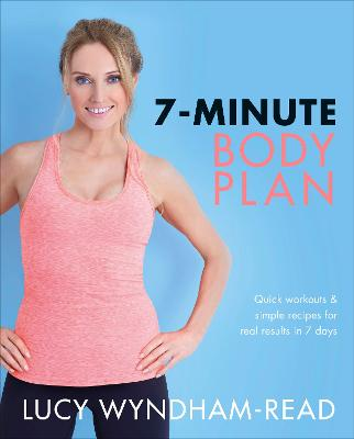 7-Minute Body Plan: Quick workouts & simple recipes for real results in 7 days by Lucy Wyndham-Read