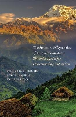 The Structure and Dynamics of Human Ecosystems by William R. Burch