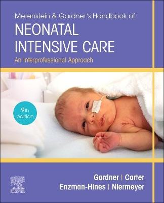 Merenstein & Gardner's Handbook of Neonatal Intensive Care: An Interprofessional Approach by Sandra Lee Gardner