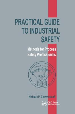 Practical Guide to Industrial Safety: Methods for Process Safety Professionals by Nicholas P. Cheremisinoff