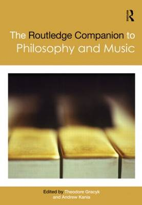 Routledge Companion to Philosophy and Music by Theodore Gracyk