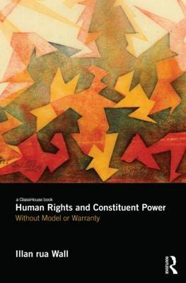 Human Rights and Constituent Power by Illan rua Wall