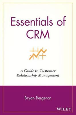 Essentials of CRM by Bryan Bergeron