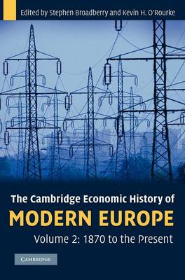 The Cambridge Economic History of Modern Europe: Volume 2, 1870 to the Present by Stephen Broadberry
