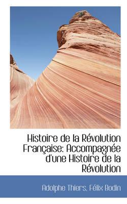 Histoire de La Revolution Francaise: Accompagnee D'Une Histoire de La Revolution de 1355, Tome Deuxieme by Adolphe Thiers
