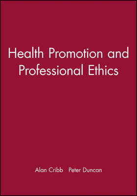 Health Promotion and Professional Ethics by Alan Cribb
