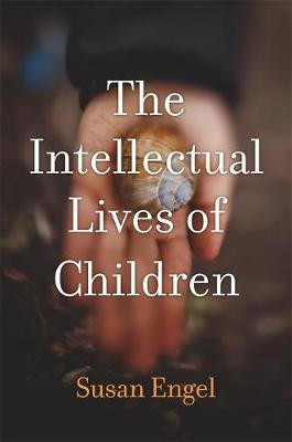 The Intellectual Lives of Children by Susan Engel