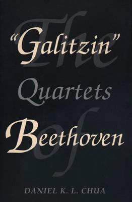 'Galitzin' Quartets of Beethoven by Daniel K. L. Chua