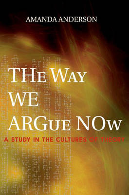 Way We Argue Now by Amanda Anderson