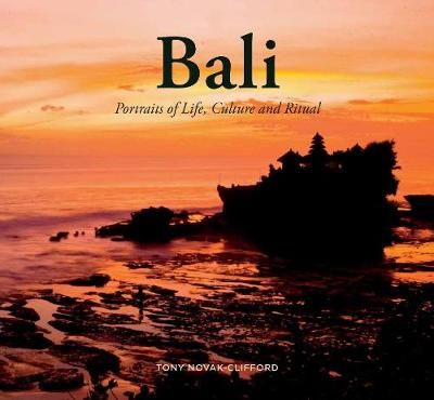 Bali: Portraits of Life, Culture and Ritual by Tony Novak-Clifford