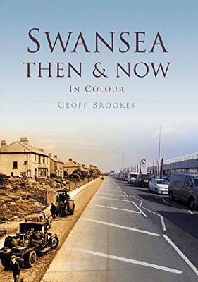 Swansea Then & Now by Geoff Brookes