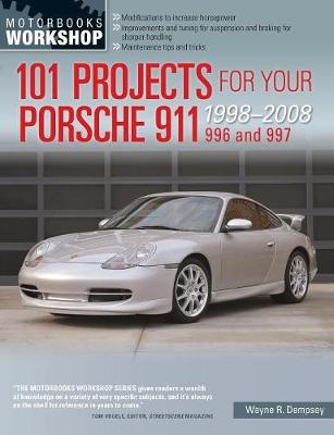 101 Projects for Your Porsche 911 996 and 997 1998-2008 by Wayne R. Dempsey