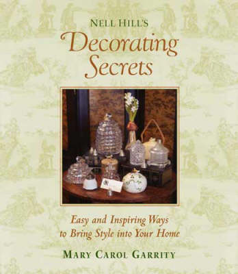 Nell Hill's Decorating Secrets by Mary Carol Garrity