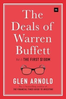 The Deals of Warren Buffett The First $100m Volume 1 by Glen Arnold