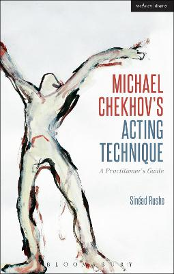 The Michael Chekhov's Acting Technique: A Practitioner's Guide by Sinead Rushe