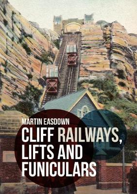 Cliff Railways, Lifts and Funiculars by Martin Easdown