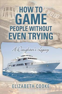 How to Game People Without Even Trying: A Daughter's Legacy by Professor of Law Elizabeth Cooke