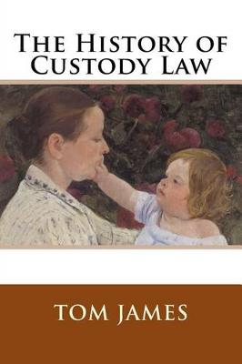 The History of Custody Law by Tom James