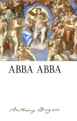 Abba Abba: by Anthony Burgess by Paul Howard