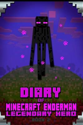 Diary of Minecraft Enderman Legendary Hero Book 2 by Minecraft Books