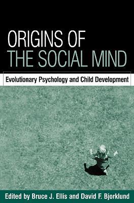 Origins of the Social Mind by Bruce J. Ellis