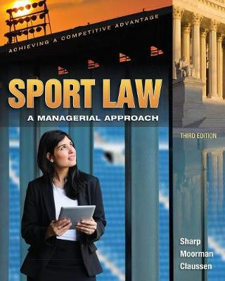 Sport Law: A Managerial Approach: A Managerial Approach by Linda A. Sharp